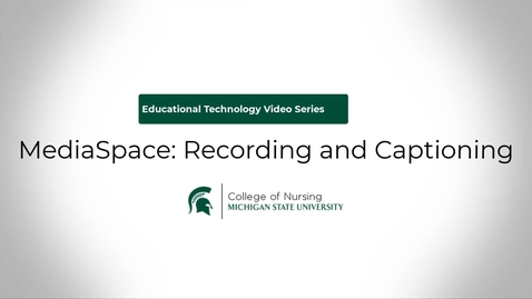 Thumbnail for entry MediaSpace: Recording and Captioning