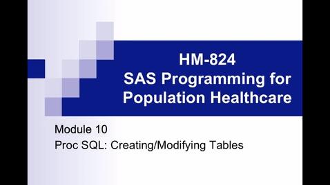Thumbnail for entry HM824 Module10ProcSQL_Creating_ModifyingTables