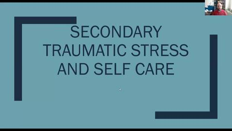 Thumbnail for entry Secondary Traumatic Stress and Self Care