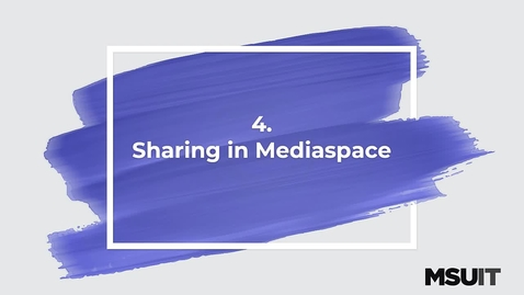 Thumbnail for entry MSU IT Workshop - Sharing and Creating Media in Medispace - Sharing in Mediaspace