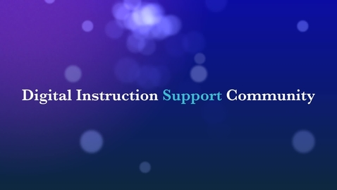 Thumbnail for entry Digital Instruction Support Community - Welcome