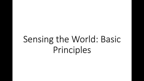 Thumbnail for entry Part 2_Sensing the World_Basic Principles