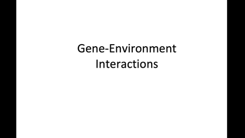 Thumbnail for entry Gene-Environment Interactions