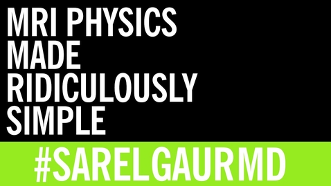 Thumbnail for entry VM 571-MRI Physics Made Ridiculously Simple