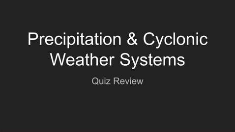 Thumbnail for entry GEO206: Quiz: Precipitation & Cyclonic Weather Systems Review
