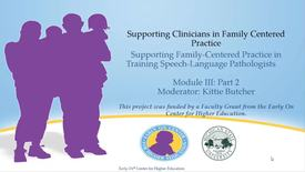 Thumbnail for entry Supporting Family-Centered Practice in Training SLPs: Module III Part 2