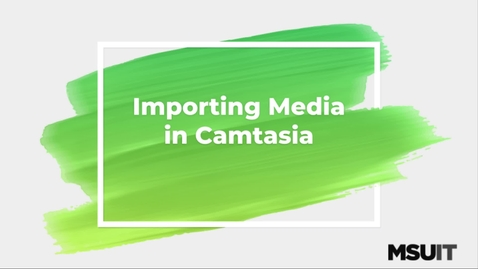 Thumbnail for entry IT Virtual Workshop - Importing Media into Camtasia