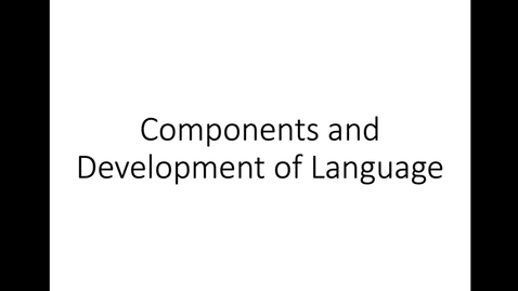 Thumbnail for entry 2 Components of Language and Language Development