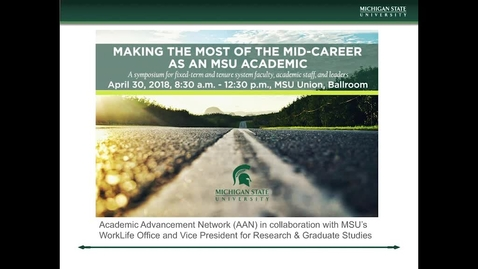 Thumbnail for entry Making the Most of the Mid-Career as an MSU Academic Symposium (keynote and panel)