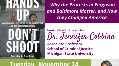 "Thumbnail for entry WACSS Anti-Racism Insight Series: ""Hands Up, Don't Shoot: Why the Protests in Ferguson and Baltimore Matter, and How They Changed America"" with Dr. Jennifer Cobbina, 11/24/20"