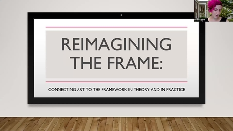 Thumbnail for entry Reimagining the Frame: Connecting Art to the Framework in Theory and in Practice