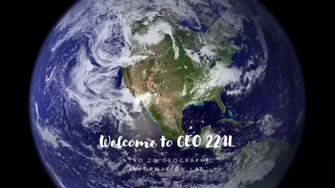 Thumbnail for entry Welcome to GEO 221Lv (Introduction to Geographic Information Lab)