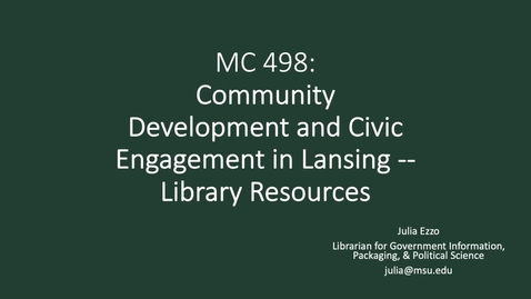 Thumbnail for entry MC 498:  Civic Engagement and Community Development in Lansing--Library Resources