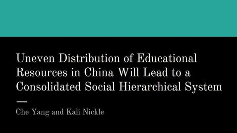 Thumbnail for entry ISS330B-section 1-Uneven Distribution of Educational Resources in China lead to consolidated social hierarchical system