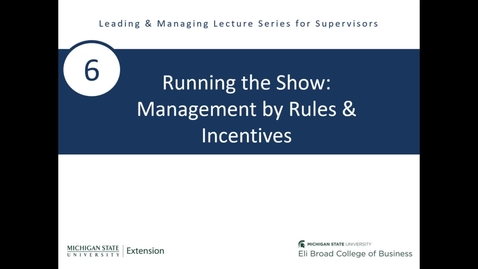 Thumbnail for entry 6- Running the Show Management by Rules and Incentives