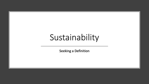 Thumbnail for entry CSS124 - Sustainability - Seeking a Definition