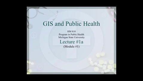 Thumbnail for entry HM810 sec730 GIS-PH-Lecture-1a
