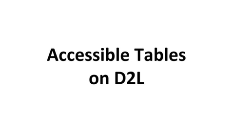 Thumbnail for entry Accessible Tables on D2L