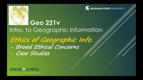 Thumbnail for entry GEO 221v: Ethics of Geographic Information