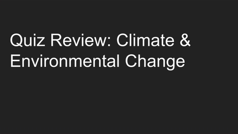 Thumbnail for entry Quiz Review: Climate & Environmental Change