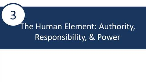 Thumbnail for entry 3 - Human Element Part II: Authority, Responsibility, and Power