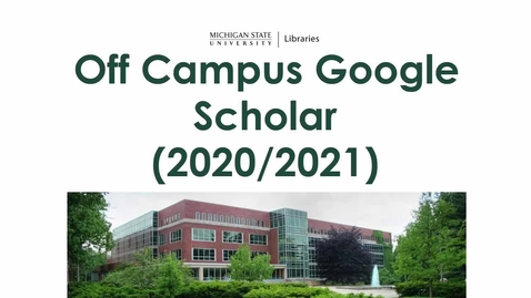 Thumbnail for entry Off Campus Google Scholar (2020/2021)