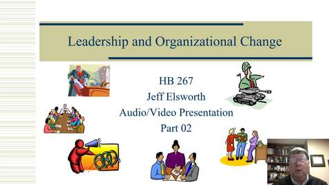 Thumbnail for entry HB 267 Leadership and Organizational Change PowerPoint Video Part 02