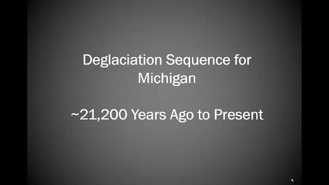 Thumbnail for entry Deglaciation Sequence for Michigan, ~21,200 Years Ago to Present