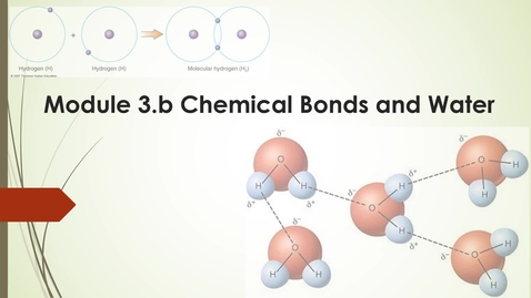 Thumbnail for entry Module 3.b Chemical bonds and water