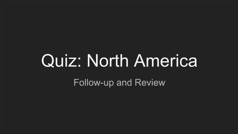 Thumbnail for entry Quiz North America Follow-up and Review