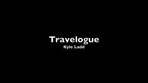 Thumbnail for entry Travelogue Kyle Ladd