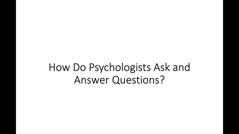 Thumbnail for entry How do psychologists ask and answer questions