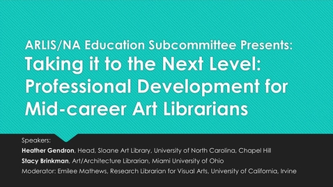 Thumbnail for entry Taking it to the Next Level: Professional Development for Mid-career Art Librarians