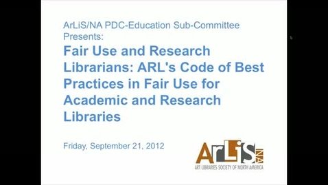 Thumbnail for entry Fair Use and Research Librarians: ARL's Code of Best Practices in Fair Use for Academic and Research Libraries