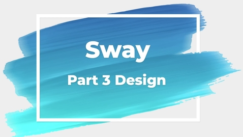 Thumbnail for entry Sway Part 3 Design
