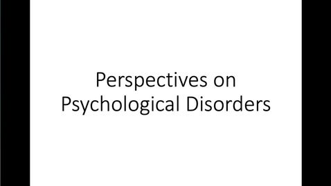 Thumbnail for entry Perspectives on Psychological Disorders