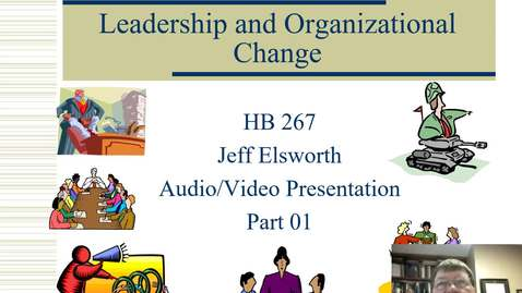 Thumbnail for entry HB 267 Leadership and Organizational Change Video Part 01