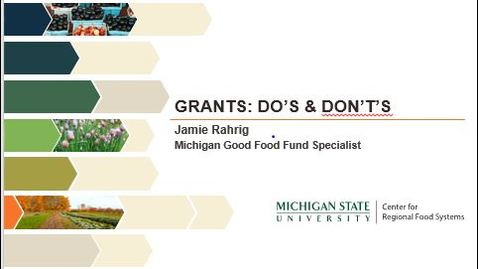 Thumbnail for entry Grants: Do's and Don't's by the MSU Center for Regional Food Systems, Jamie Rahrig, Michigan Good Food Fund Specialist