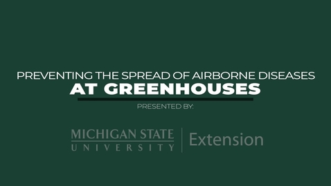 Thumbnail for entry Preventing the Spread of Airborne Diseases at Greenhouses