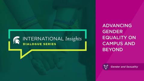 Thumbnail for entry International Insights Dialogue Series: Advancing Gender Equality on Campus and Beyond