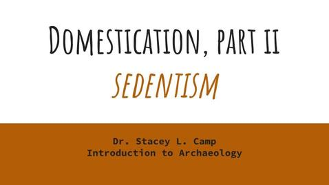 Thumbnail for entry Domestication Part II - Sedentism