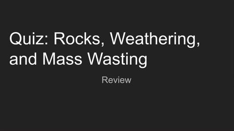 Thumbnail for entry GEO206: Quiz: Rocks, Weathering, and Mass Wasting Review