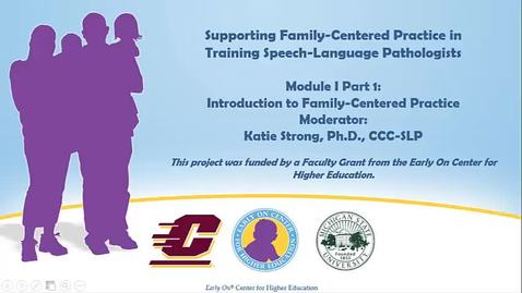 Thumbnail for entry Supporting Family-Centered Practice in Training SLPs: Module I Part 1