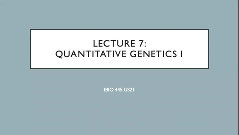 Thumbnail for entry Lecture 7_Quant genetics I_Week 4