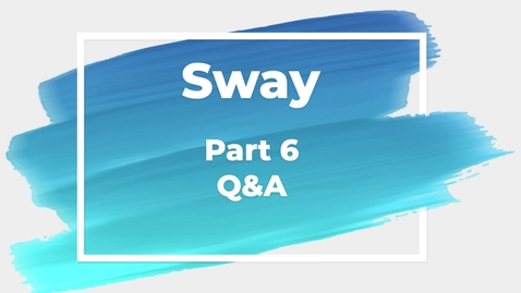 Thumbnail for entry Sway Part 6 Sway-Q&A