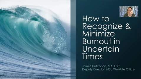 Thumbnail for entry How to Recognize & Minimize Burnout in Uncertain Times