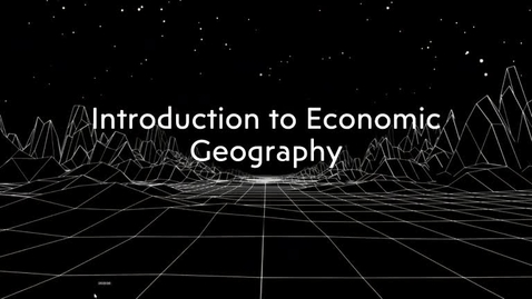 Thumbnail for entry GEO113: Introduction to Lesson Module: Introduction to Economic Geography