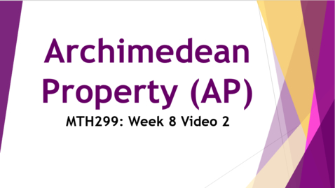 Thumbnail for entry Archimedean Property (AP) - Week 8 Video 2