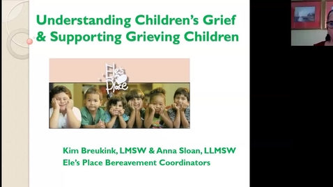 Thumbnail for entry Support for Children and Teens who are Grieving: Ele's Place