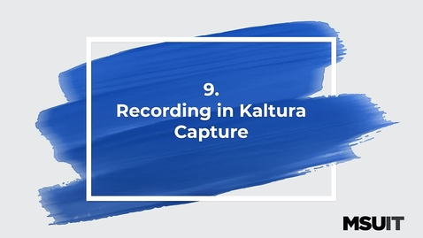 Thumbnail for entry MSU IT Workshop  - Sharing and Creating Media in Mediaspace - Recording in Kaltura Capture